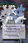 Blessings in the Mire: A True Story of Miracles & Recollections