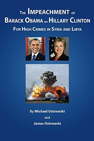 The Impeachment of Barack Obama and Hillary Clinton: For High Crimes in Syria and Libya