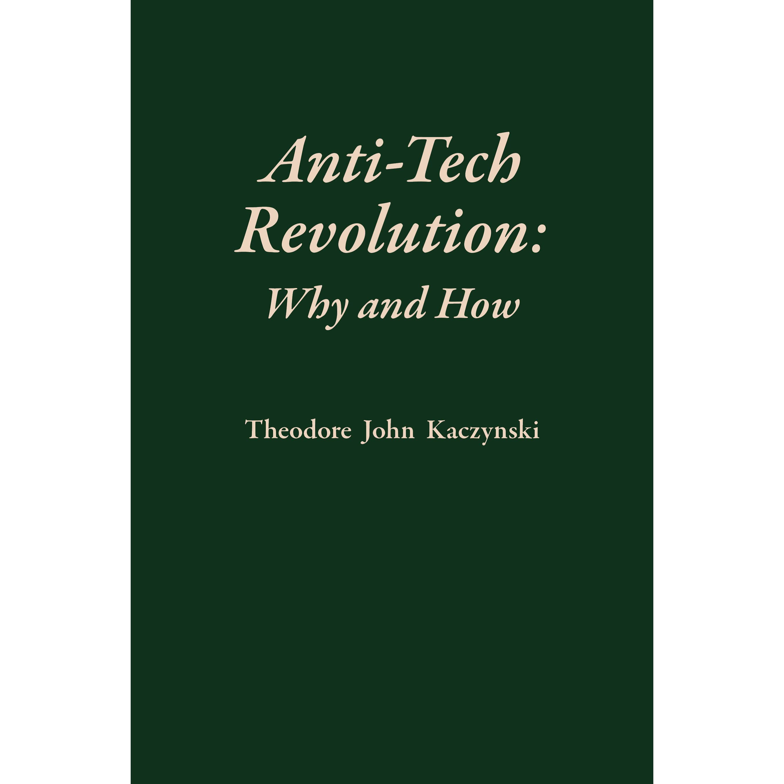 Antitech Revolution: Why And How By Theodore J Kaczynski €� Reviews,  Discussion, Bookclubs, Lists