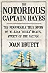 The Notorious Captain Hayes: The Remarkable True Story of The Pirate of The Pacific