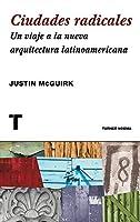 Ciudades radicales. Un viaje a la arquitectura latinoamericana