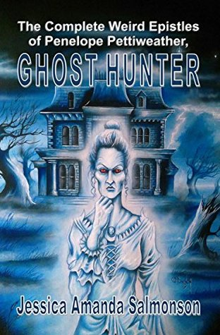 The Complete Weird Epistles of Penelope Pettiweather, Ghost Hunter