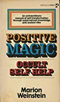 Positive Magic: Occult Self-Help