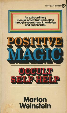 Positive Magic: Occult Self-Help by Marion Weinstein