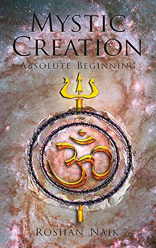 The Mystic Creation- Absolute Beginning  by  Roshan Naik