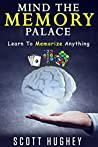 Mind The Memory Palace: Learn To Memorize Anything