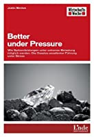 Better under Pressure: Wie Spitzenleistungen unter extremer Belastung möglich werden. Die Gesetze der Führung unter Stress (WirtschaftsWoche-Sachbuch)