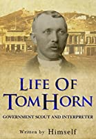 Life of Tom Horn: Government Scout and Interpreter