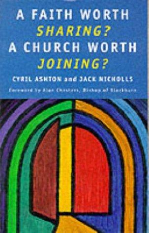 A Faith Worth Sharing?: A Church Worth Joining? Cyril Ashton, Jack Nicholls