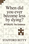 When Did You Ever Become Less By Dying? AFTERLIFE: The Evidence