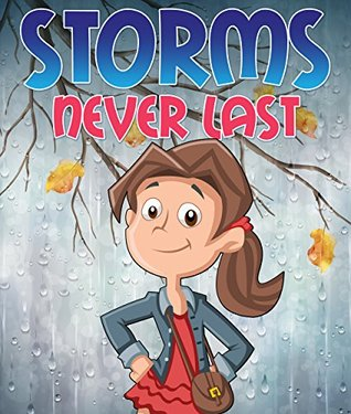 Storms Never Last: Children's Books and Bedtime Stories For Kids Ages 3-8 for Good Morals (Books For Kids Series)