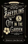 The Breedling and the City in the Garden (The Element Odysseys, #1)