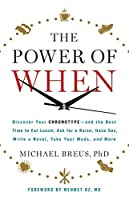 The Power of When: Discover Your Chronotype—and the Best Time to Eat Lunch, Ask for a Raise, Have Sex, Write a Novel, Take Your Meds, and More