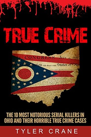 True Crime: The 10 Most Notorious Serial Killers In Ohio And Their