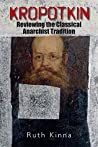 Book cover for Kropotkin: Reviewing the Classical Anarchist Tradition