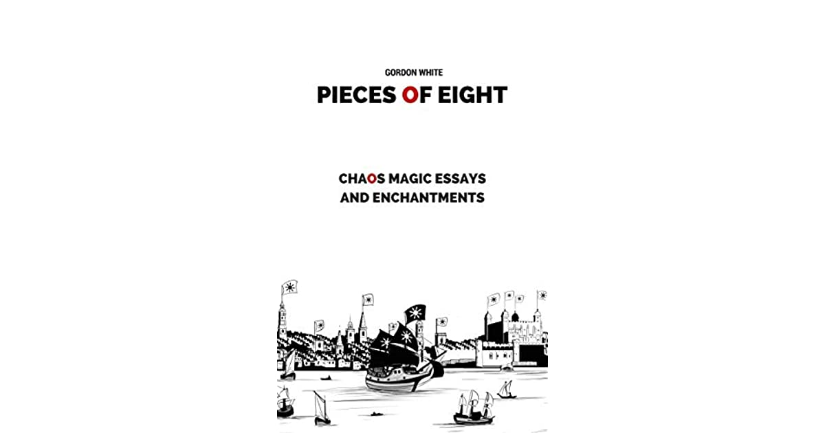 Pieces of Eight: Chaos Magic Essays and Enchantments by