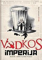 Vodkos imperija: alkoholis, valdžia ir politika Rusijoje