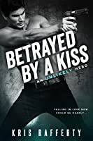 Betrayed By a Kiss (An Unlikely Hero #1)