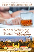 When Whiskey Stops Working (Mile High Romance #6)