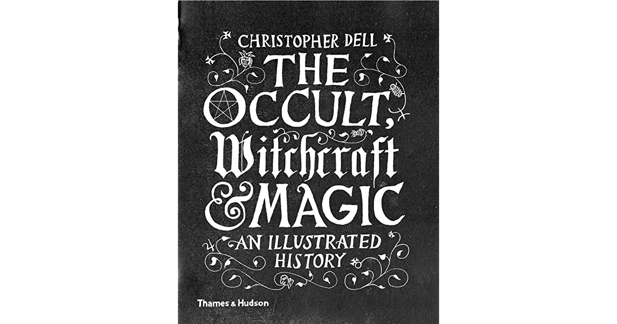 The Occult, Witchcraft and Magic: An Illustrated History by
