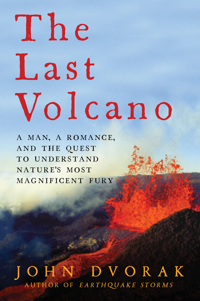The Last Volcano  A Man, a Romance, and the Quest to Understand Nature's Most Magnificent Fury