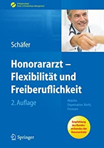Honorararzt - Flexibilität und Freiberuflichkeit: Akquise, Organisation, Recht, Finanzen