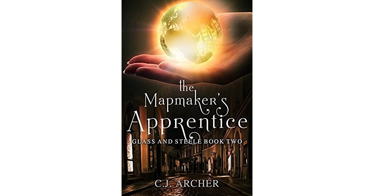 The Mapmaker's Apprentice (Glass and Steele, #2) by C J  Archer