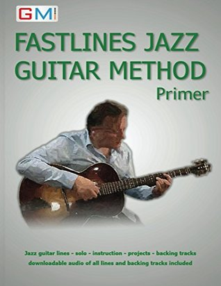 Fastlines Jazz Guitar Method Primer: jazz guitar lines - solo - instruction - projects - backing tracks - downloadable audio of all lines and backing tracks included (Fastlines Guitar Tutors Book 1)