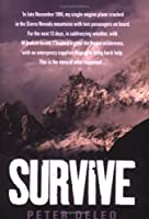 Survive!: My Fight for Life in the High Sierras. Peter Deleo