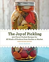 The Joy of Pickling, 3rd Edition: 300 Flavor-Packed Recipes for All Kinds of Produce from Garden or Market