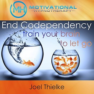 End Codependency, Train Your Brain to Let Go with Self-Hypnosis, Meditation and Affirmations