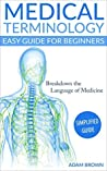 Medical Terminology: Easy Guide for Beginners: Breakdown the Language of Medicine - Simplified Guide