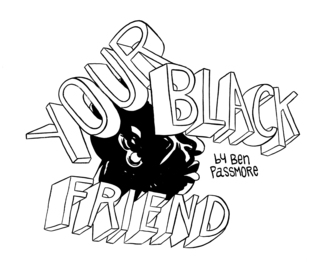 Your Black Friend by Ben Passmore
