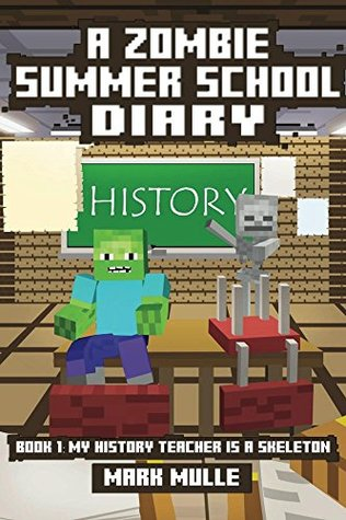 A Zombie Summer School Diary (Book 1): My History Teacher Is A Skeleton (An Unofficial Minecraft Book for Kids Ages 9 - 12 (Preteen)