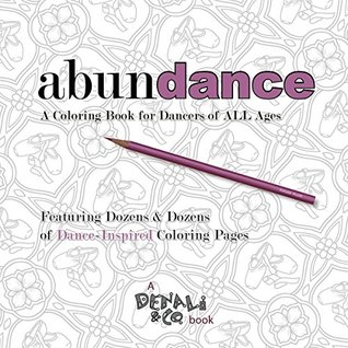 Abundance: A Coloring Book for Dancers of ALL Ages Kristen M. Hains, Various