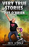Very True Stories Starring Jeff O'Brien
