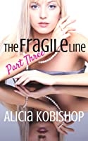 The Fragile Line: Part Three (The Fragile Line, #3)