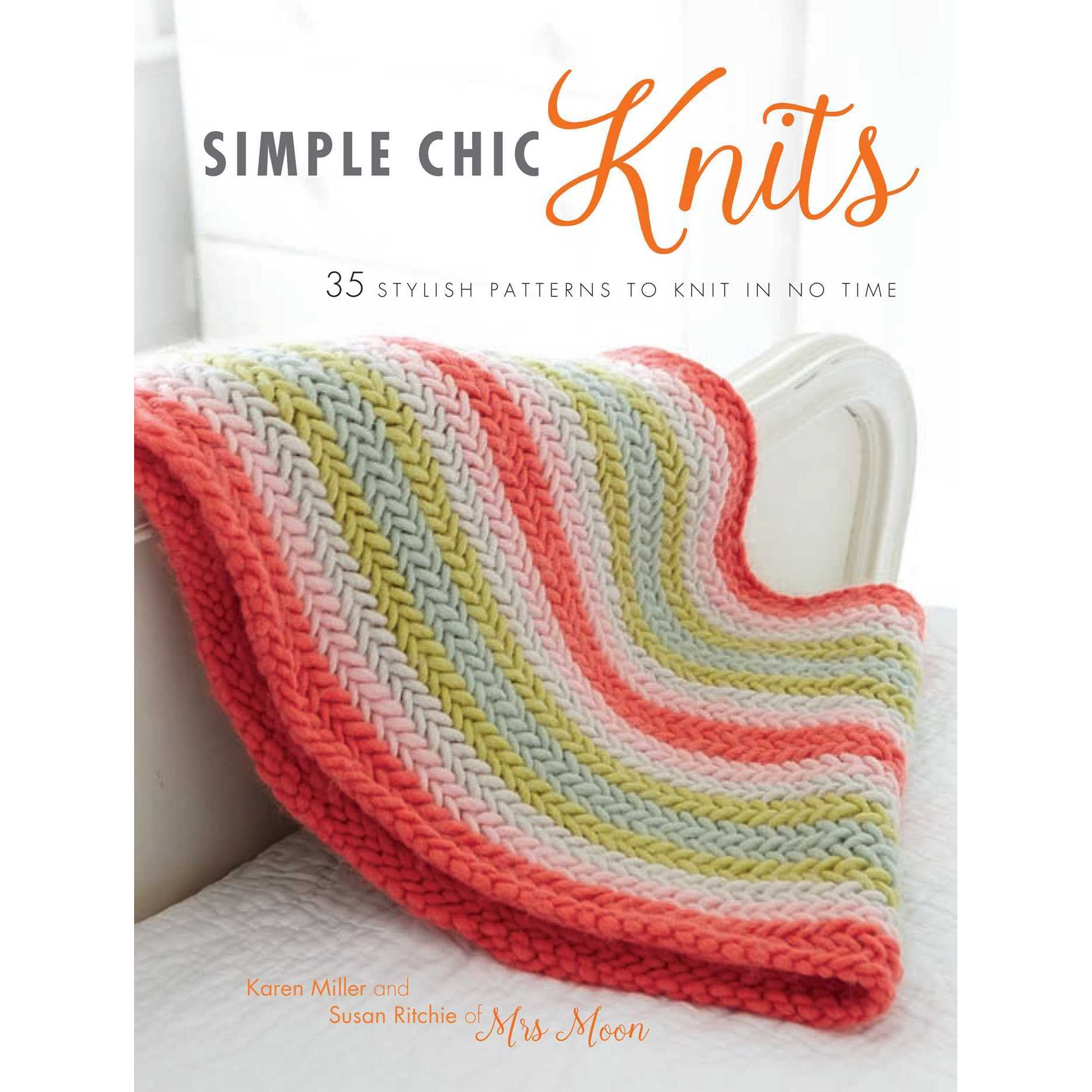 Simple Chic Knits: 35 stylish patterns to knit in no time by Karen ...