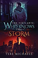 Who Knows the Storm (The Vigilante Book 1)