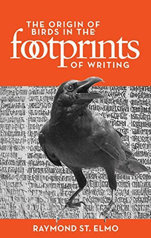 The Origin of Birds in the Footprints of Writing by Raymond St. Elmo