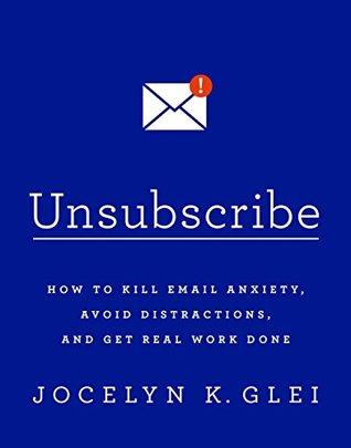Unsubscribe by Jocelyn K. Glei