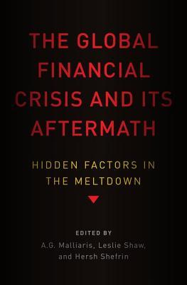 The Global Financial Crisis and Its Aftermath Hidden Factors in the Meltdown