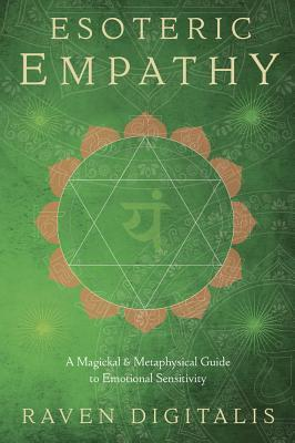 Esoteric Empathy A Magickal & Metaphysical Guide to Emotional Sensitivity