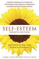 Self-Esteem: A Proven Program of Cognitive Techniques for Assessing, Improving, and Maintaining Your Self-Esteem