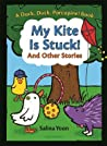 My Kite Is Stuck! And Other Stories (Duck, Duck, Porcupine)