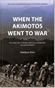 When the Akimotos Went to War:  An Untold Story of Family, Patriotism and Sacrifice During World War II: An Untold Story of Family, Patriotism and Sacrifice During World War II