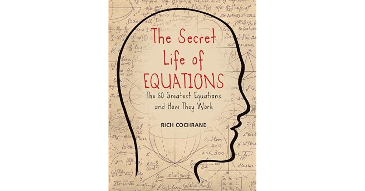 The Secret Life of Equations: The 50 Greatest Equations and