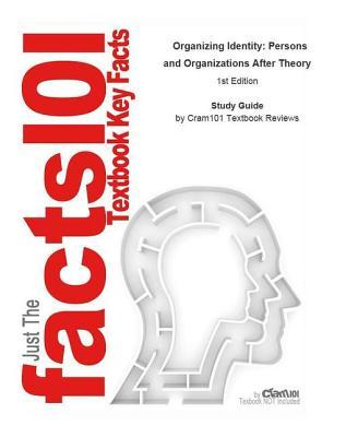 Organizing Identity, Persons and Organizations After Theory  by  Cram101 Textbook Reviews