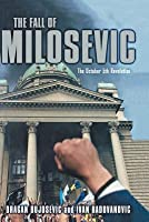 The Fall of Milosevic: The October 5th Revolution