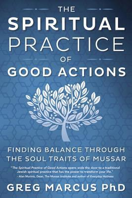 The Spiritual Practice of Good Actions Finding Balance Through the Soul Traits of Mussar
